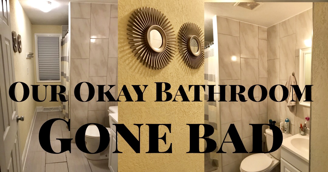 Our Okay Bathroom GoneBad